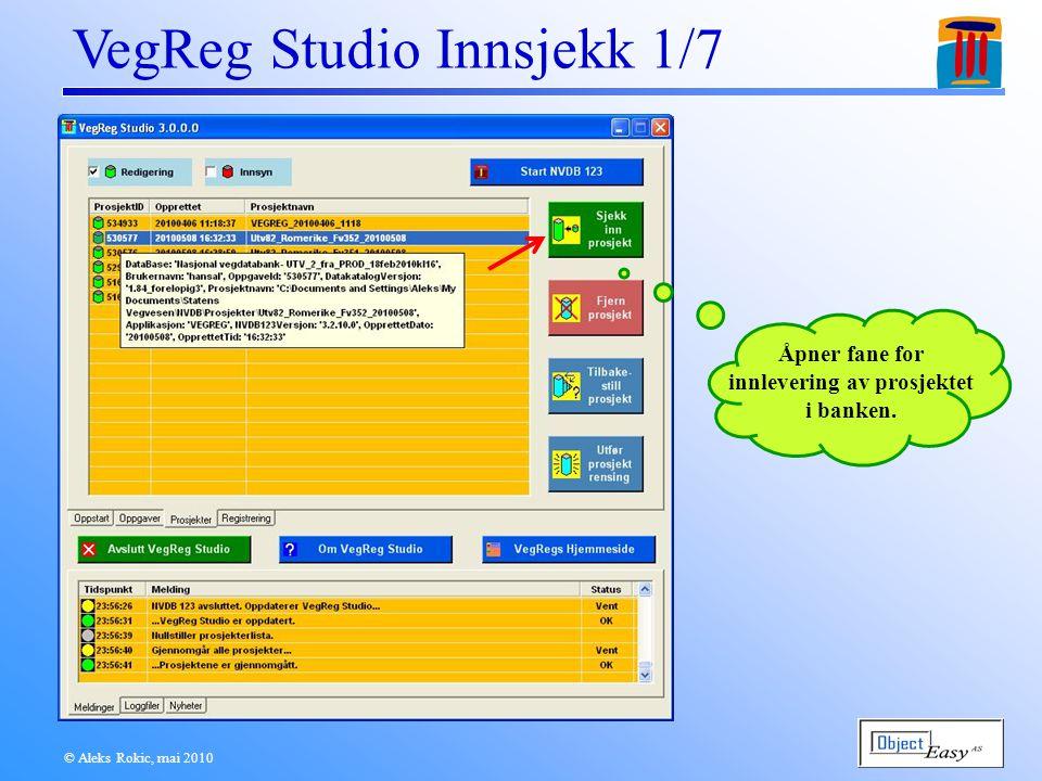© Aleks Rokic, mai 2010 VegReg Studio Innsjekk 1/7 Åpner fane for innlevering av prosjektet i banken.