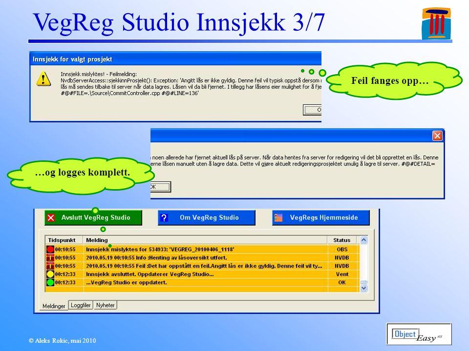 © Aleks Rokic, mai 2010 VegReg Studio Innsjekk 3/7 Feil fanges opp… …og logges komplett.