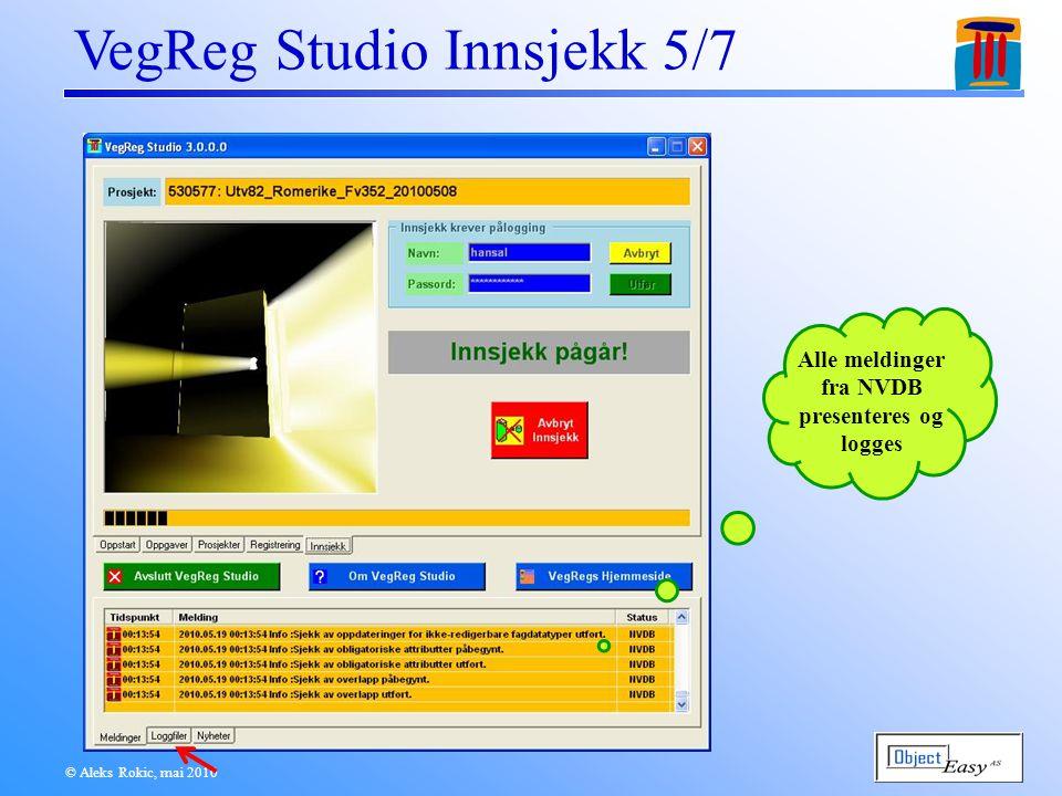 © Aleks Rokic, mai 2010 VegReg Studio Innsjekk 5/7 Alle meldinger fra NVDB presenteres og logges