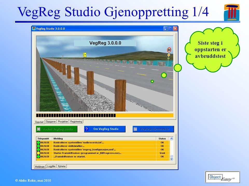 © Aleks Rokic, mai 2010 VegReg Studio Gjenoppretting 1/4 Siste steg i oppstarten er avbruddstest