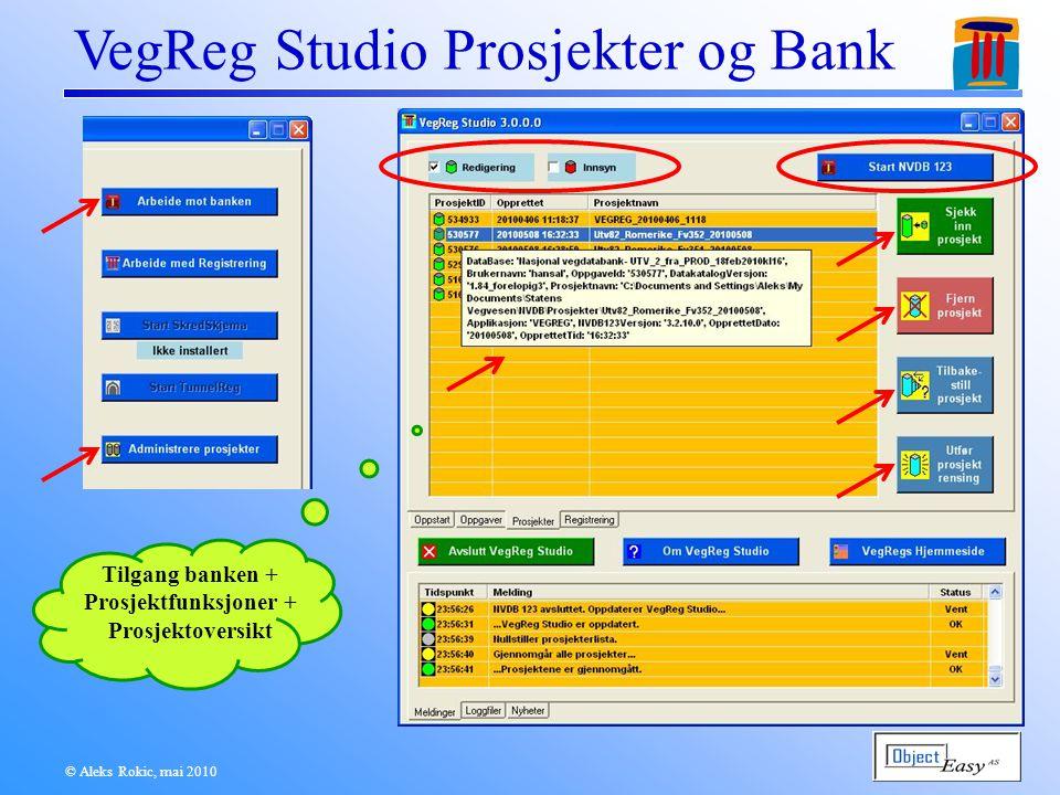 © Aleks Rokic, mai 2010 VegReg Studio Prosjekter og Bank Tilgang banken + Prosjektfunksjoner + Prosjektoversikt