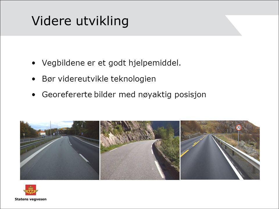 Videre utvikling Vegbildene er et godt hjelpemiddel. Bør videreutvikle teknologien Georefererte bilder med nøyaktig posisjon