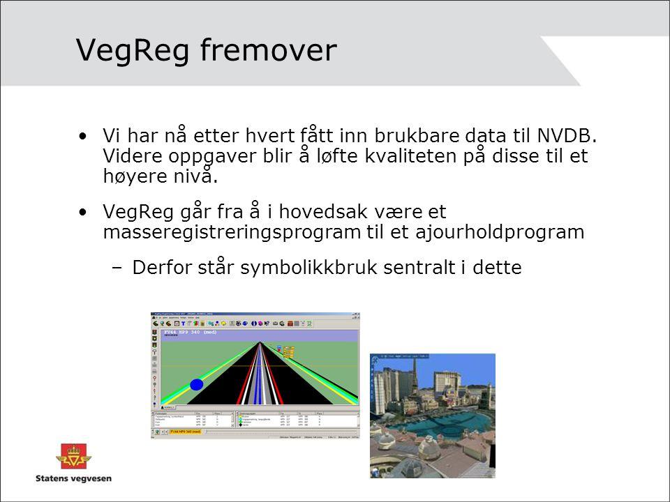 VegReg fremover Vi har nå etter hvert fått inn brukbare data til NVDB.