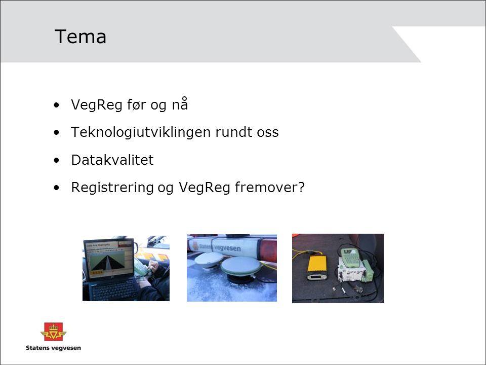 Tema VegReg før og nå Teknologiutviklingen rundt oss Datakvalitet Registrering og VegReg fremover?