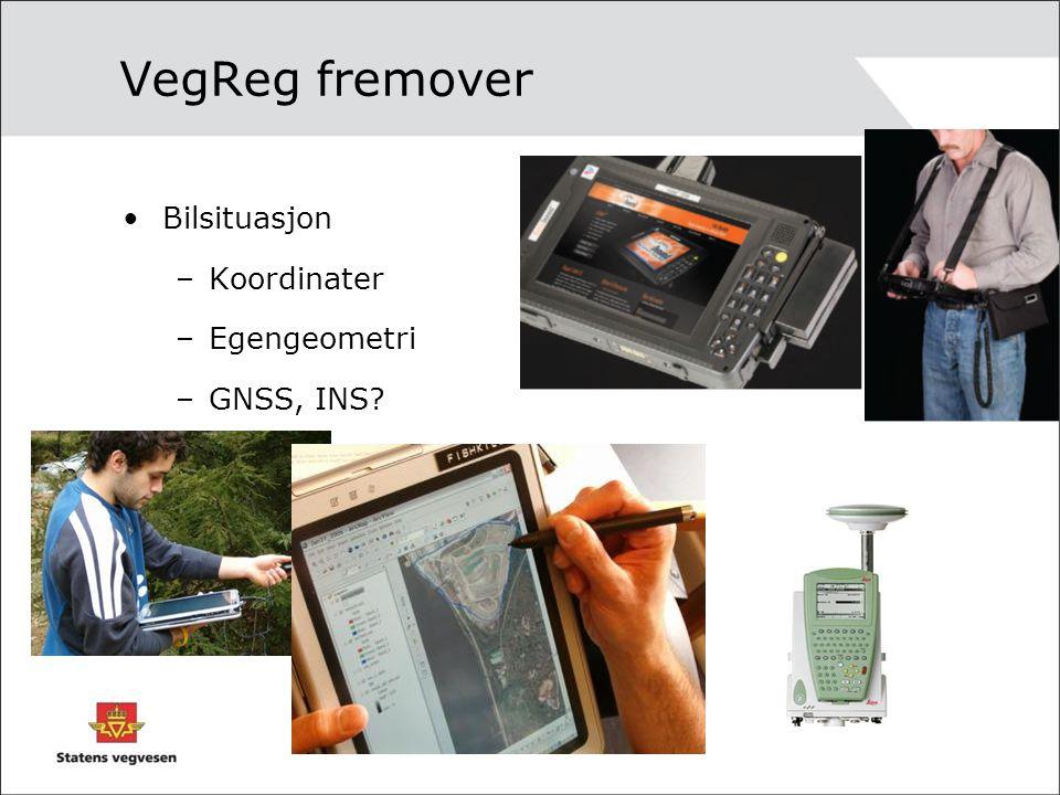 VegReg fremover Bilsituasjon –Koordinater –Egengeometri –GNSS, INS?