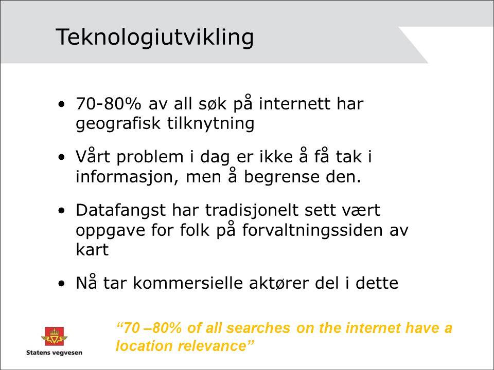 70 –80% of all searches on the internet have a location relevance 70-80% av all søk på internett har geografisk tilknytning Vårt problem i dag er ikke å få tak i informasjon, men å begrense den.