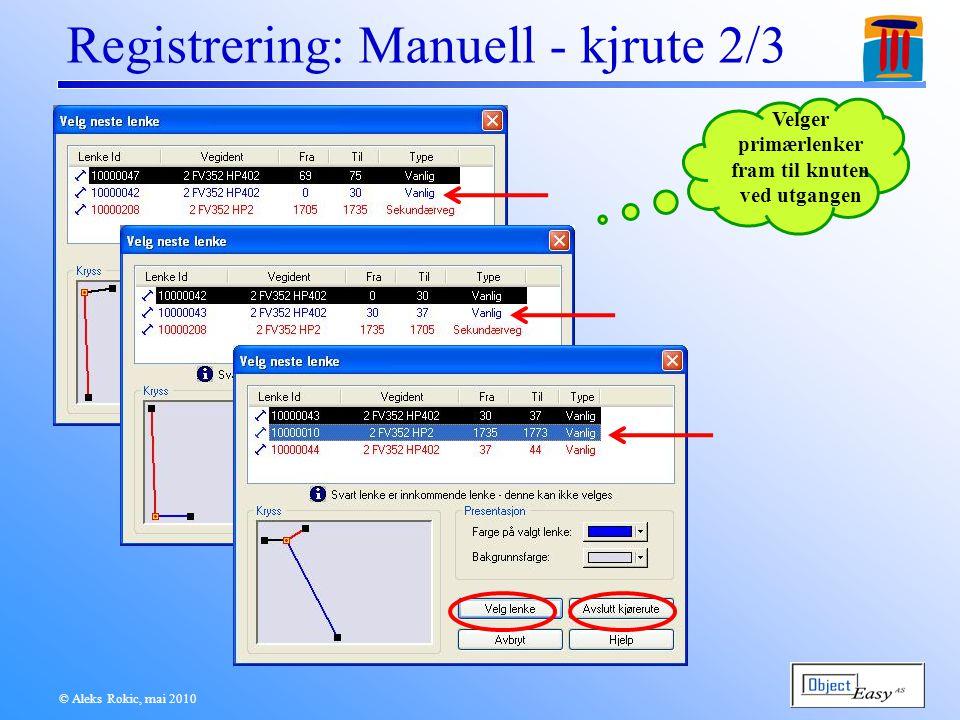 © Aleks Rokic, mai 2010 Registrering: Manuell - kjrute 2/3 Velger primærlenker fram til knuten ved utgangen