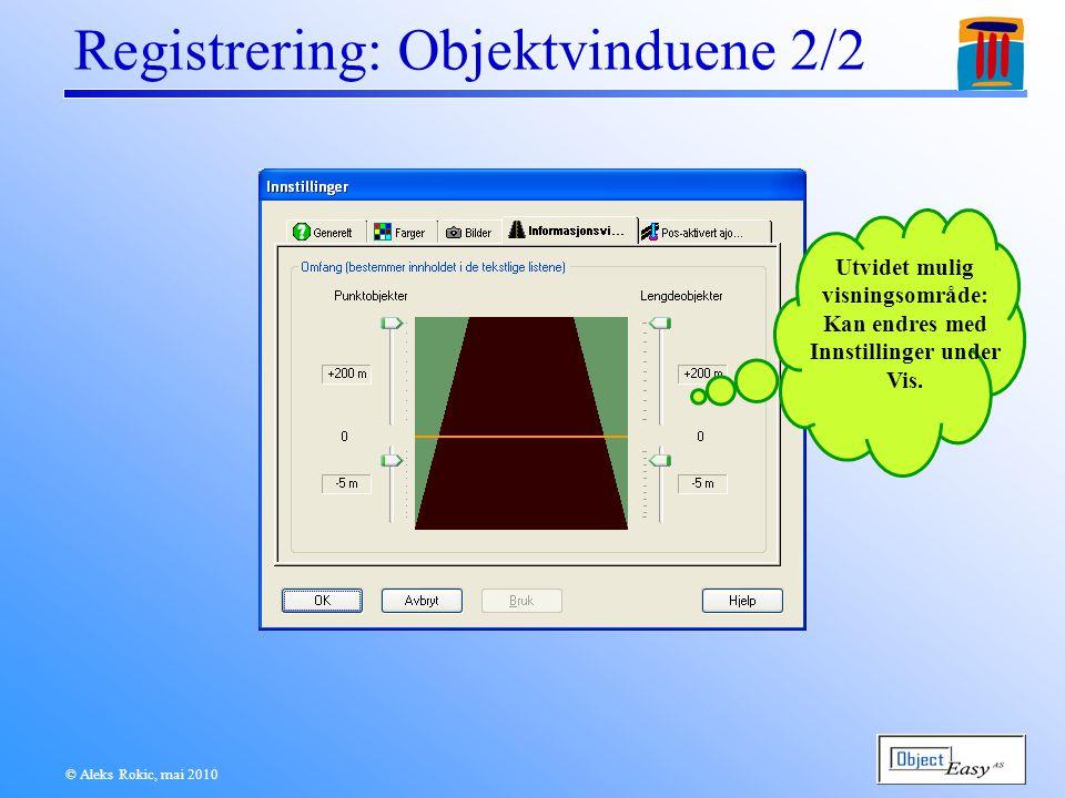 © Aleks Rokic, mai 2010 Registrering: Objektvinduene 2/2 Utvidet mulig visningsområde: Kan endres med Innstillinger under Vis.