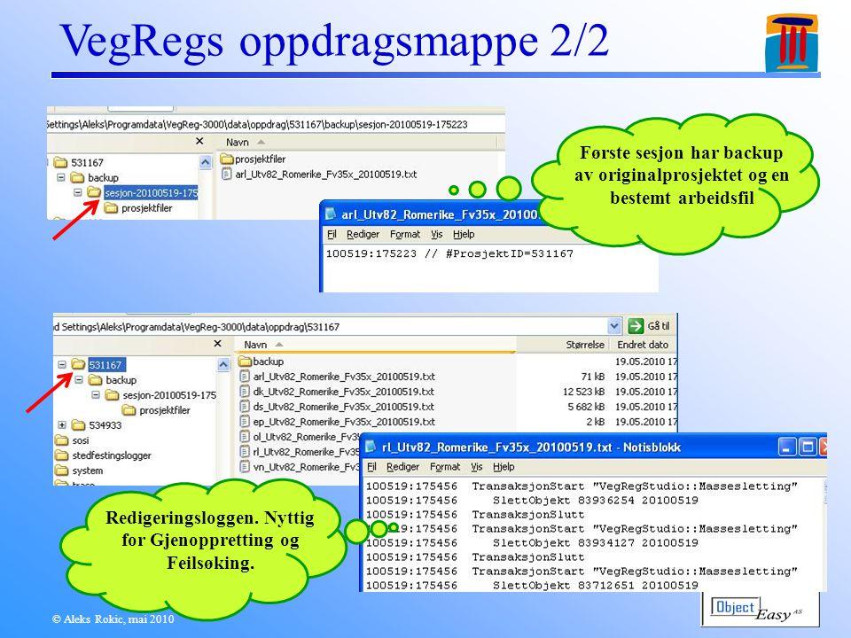 © Aleks Rokic, mai 2010 VegRegs oppdragsmappe 2/2 Første sesjon har backup av originalprosjektet og en bestemt arbeidsfil Redigeringsloggen.