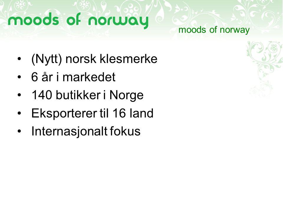 moods of norway (Nytt) norsk klesmerke 6 år i markedet 140 butikker i Norge Eksporterer til 16 land Internasjonalt fokus