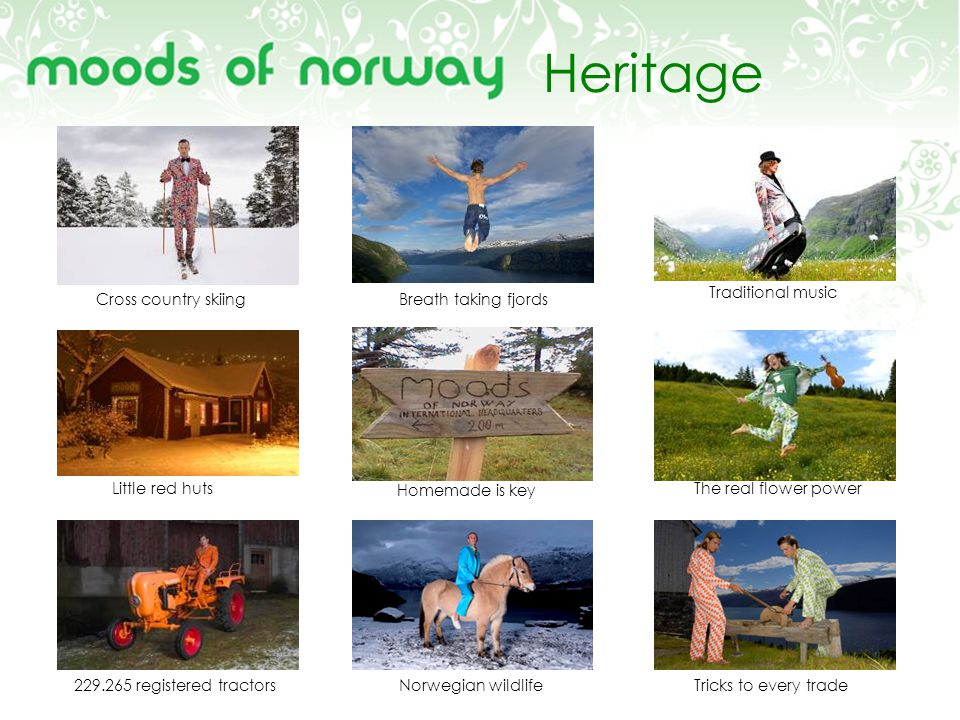 Heritage Cross country skiingBreath taking fjords Traditional music Little red huts Homemade is key The real flower power 229.265 registered tractorsN