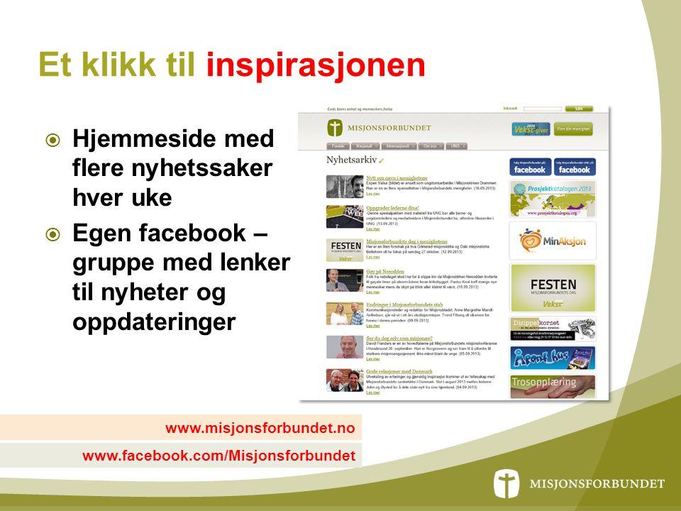 Et klikk til inspirasjonen  Hjemmeside med flere nyhetssaker hver uke  Egen facebook – gruppe med lenker til nyheter og oppdateringer www.facebook.c