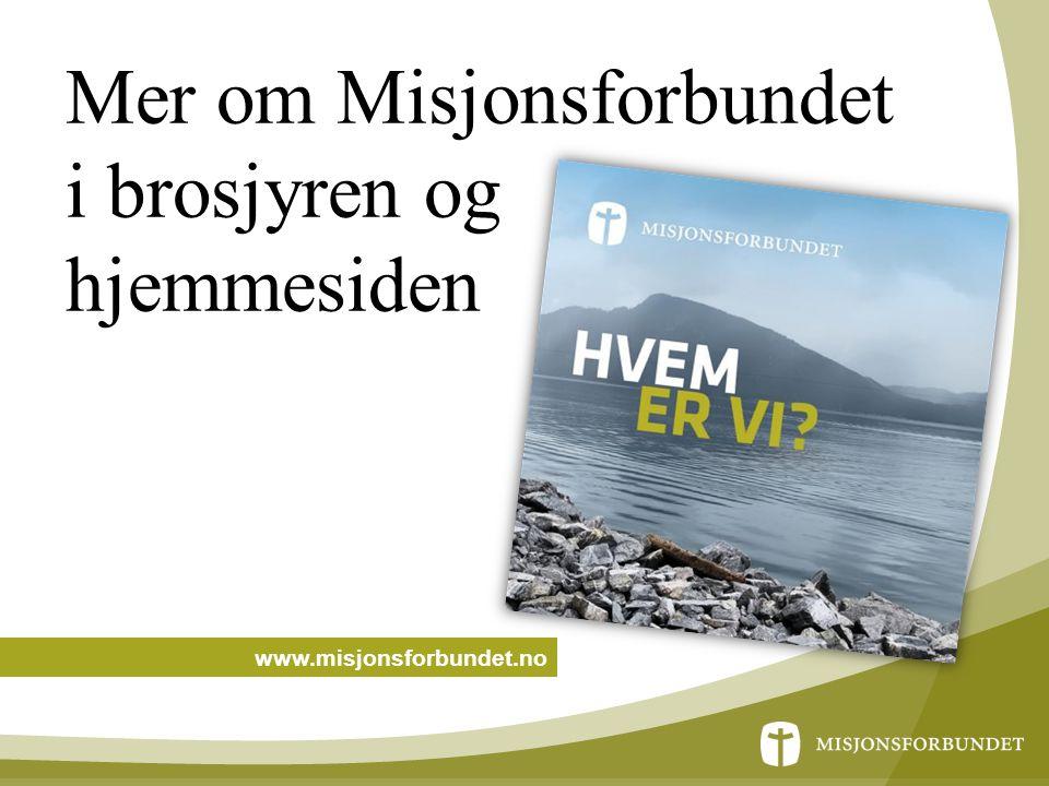 Mer om Misjonsforbundet i brosjyren og hjemmesiden www.misjonsforbundet.no