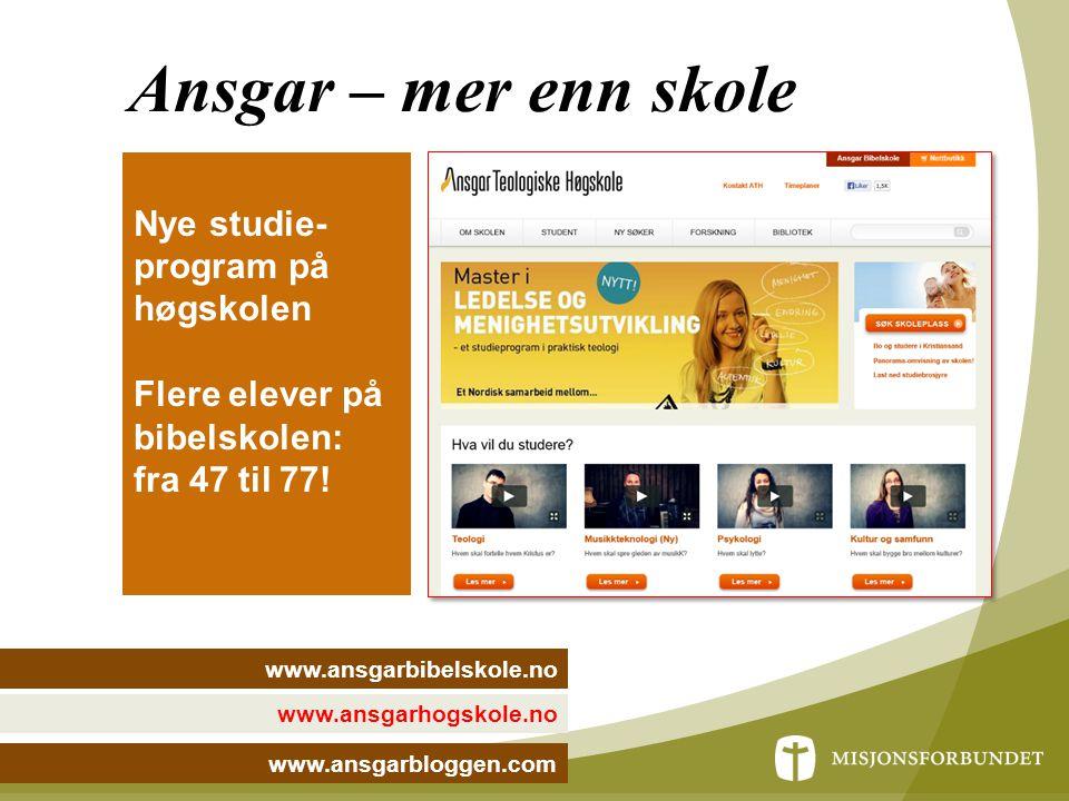 Ansgar – mer enn skole www.ansgarhogskole.no Nye studie- program på høgskolen Flere elever på bibelskolen: fra 47 til 77! www.ansgarbibelskole.no www.