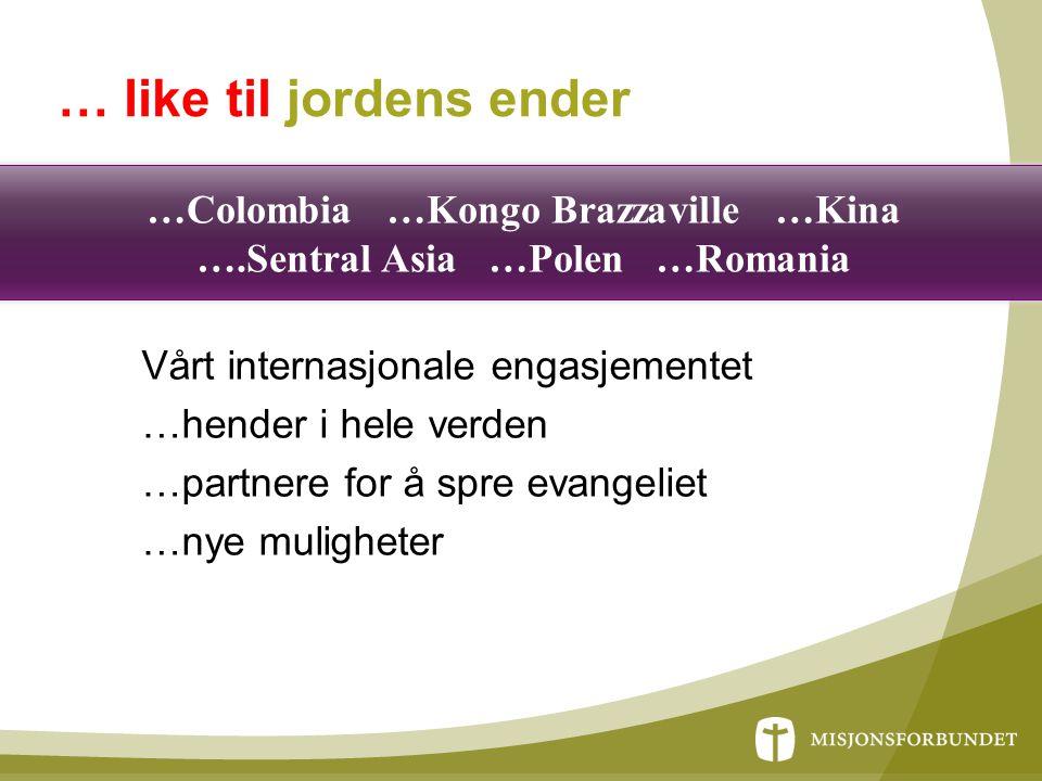 … like til jordens ender Vårt internasjonale engasjementet …hender i hele verden …partnere for å spre evangeliet …nye muligheter …Colombia …Kongo Braz
