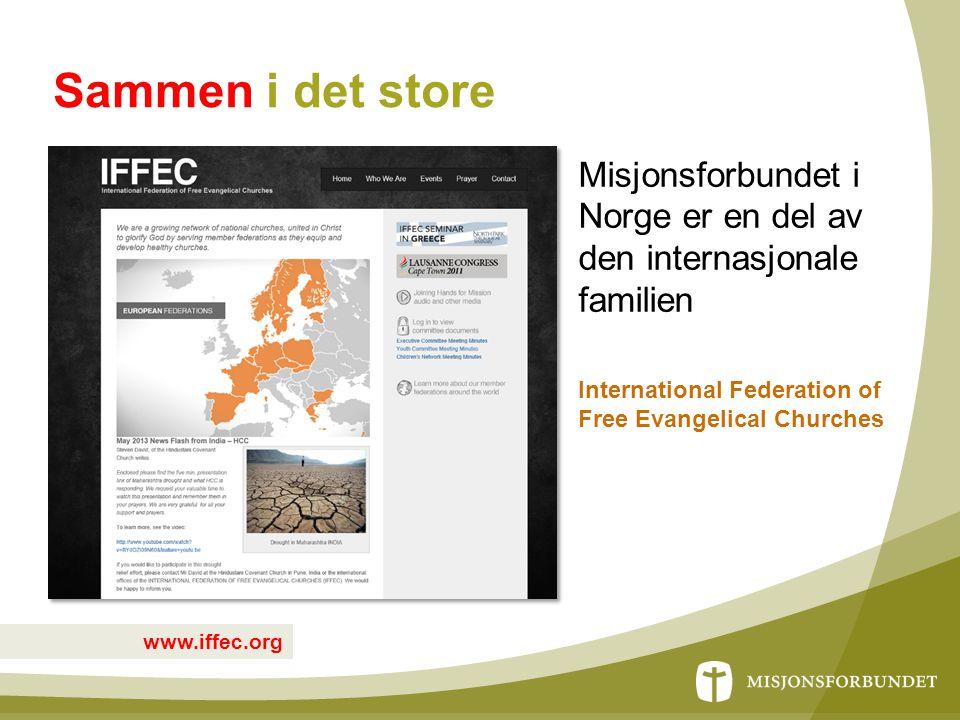 Sammen i det store Misjonsforbundet i Norge er en del av den internasjonale familien International Federation of Free Evangelical Churches www.iffec.o