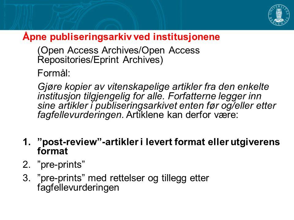 Åpne publiseringsarkiv ved institusjonene (Open Access Archives/Open Access Repositories/Eprint Archives) Formål: Gjøre kopier av vitenskapelige artikler fra den enkelte institusjon tilgjengelig for alle.