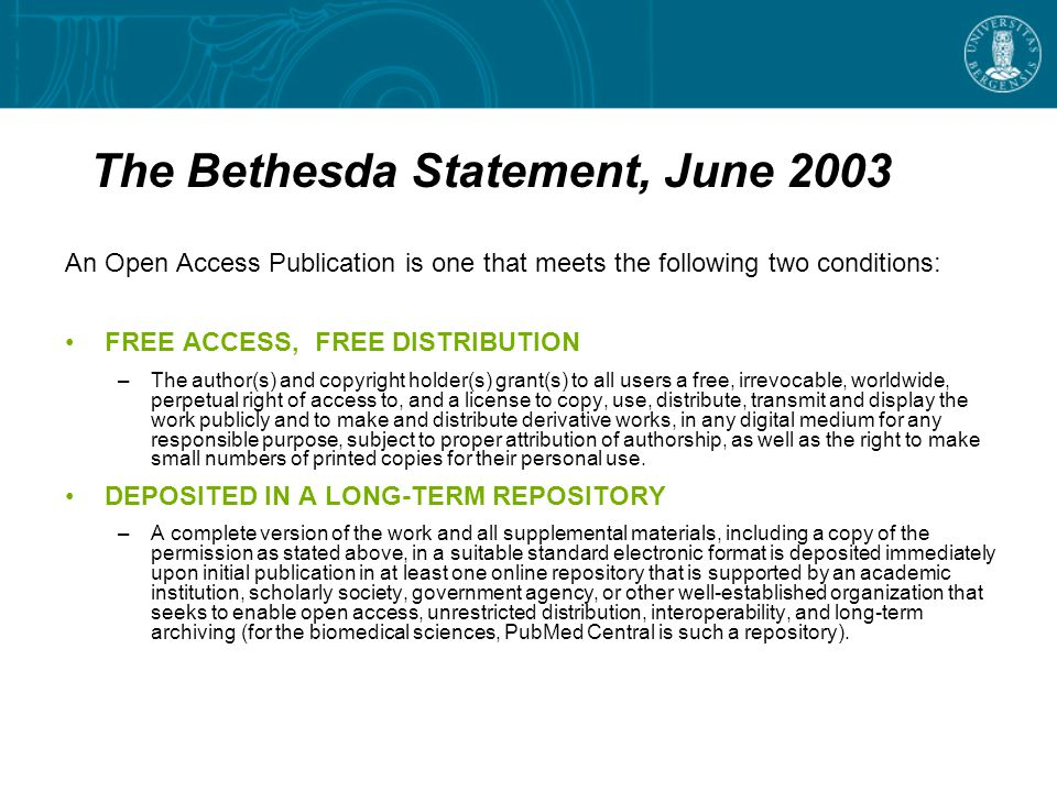 The Bethesda Statement, June 2003 An Open Access Publication is one that meets the following two conditions: FREE ACCESS, FREE DISTRIBUTION –The autho