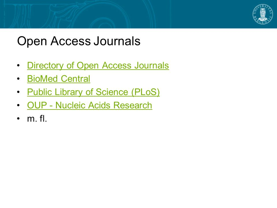 Open Access Journals Directory of Open Access Journals BioMed Central Public Library of Science (PLoS) OUP - Nucleic Acids ResearchOUP - Nucleic Acids