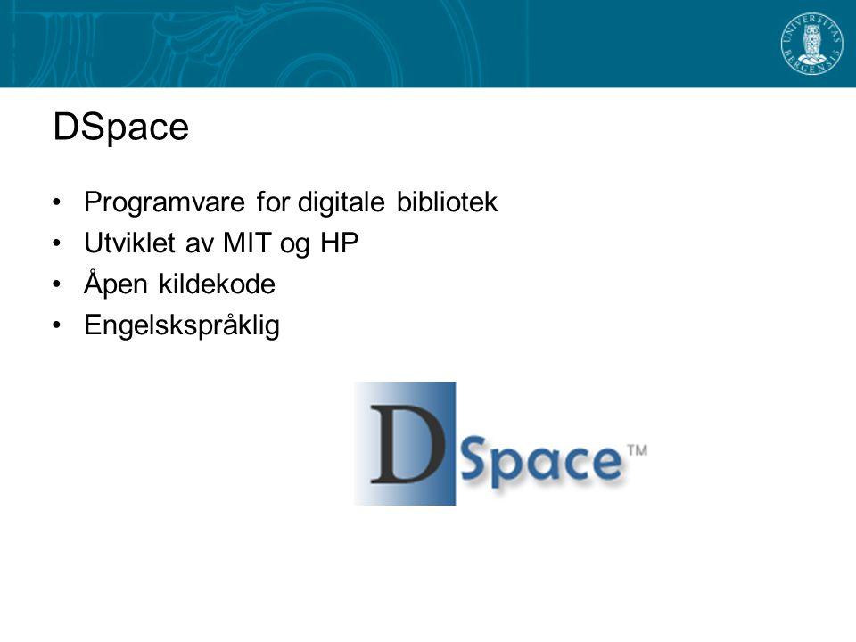 DSpace Programvare for digitale bibliotek Utviklet av MIT og HP Åpen kildekode Engelskspråklig