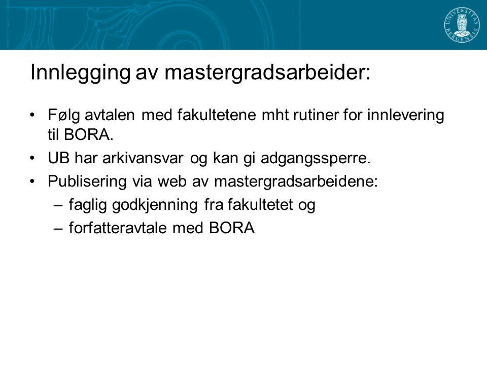 Innlegging av mastergradsarbeider: Følg avtalen med fakultetene mht rutiner for innlevering til BORA.