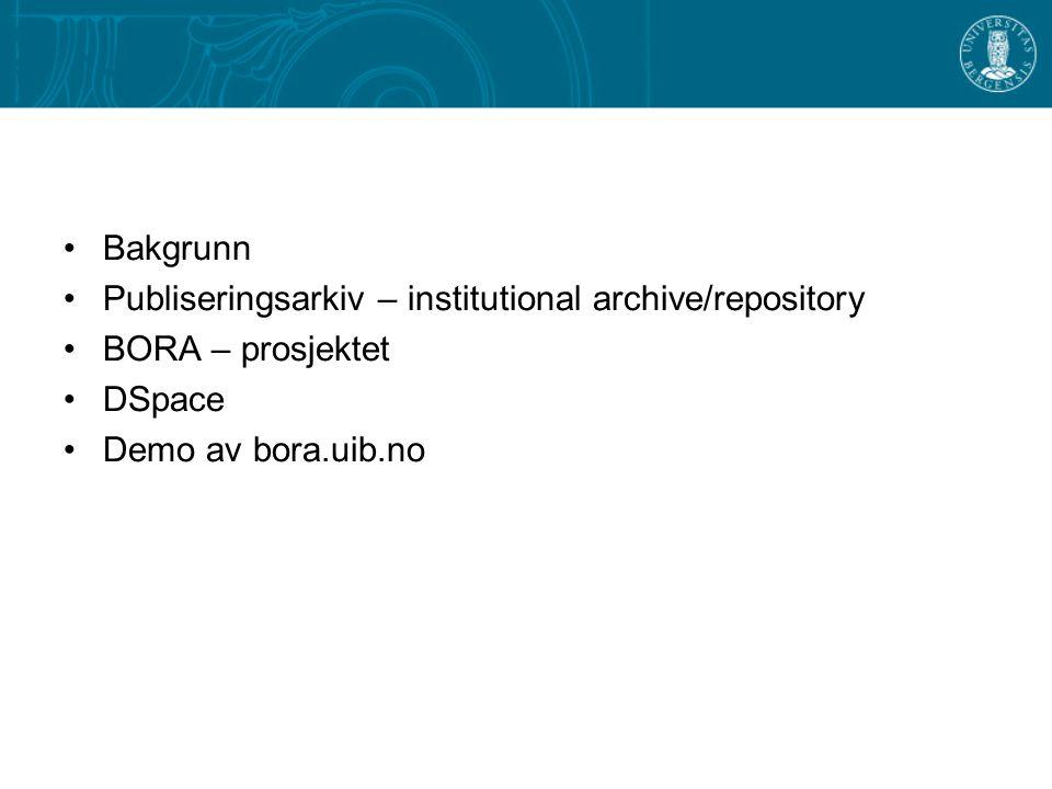 Bakgrunn Publiseringsarkiv – institutional archive/repository BORA – prosjektet DSpace Demo av bora.uib.no
