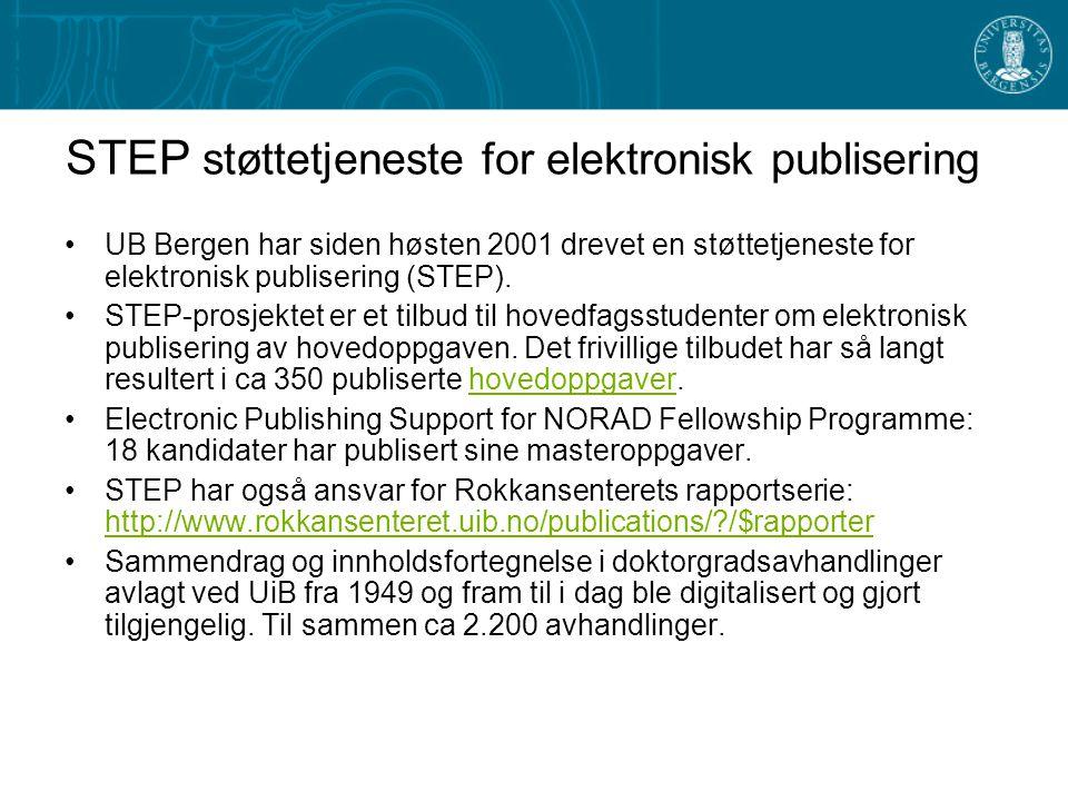 STEP støttetjeneste for elektronisk publisering UB Bergen har siden høsten 2001 drevet en støttetjeneste for elektronisk publisering (STEP).