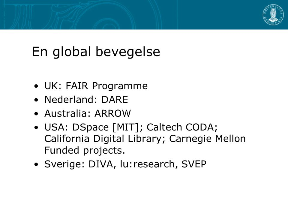 En global bevegelse UK: FAIR Programme Nederland: DARE Australia: ARROW USA: DSpace [MIT]; Caltech CODA; California Digital Library; Carnegie Mellon F