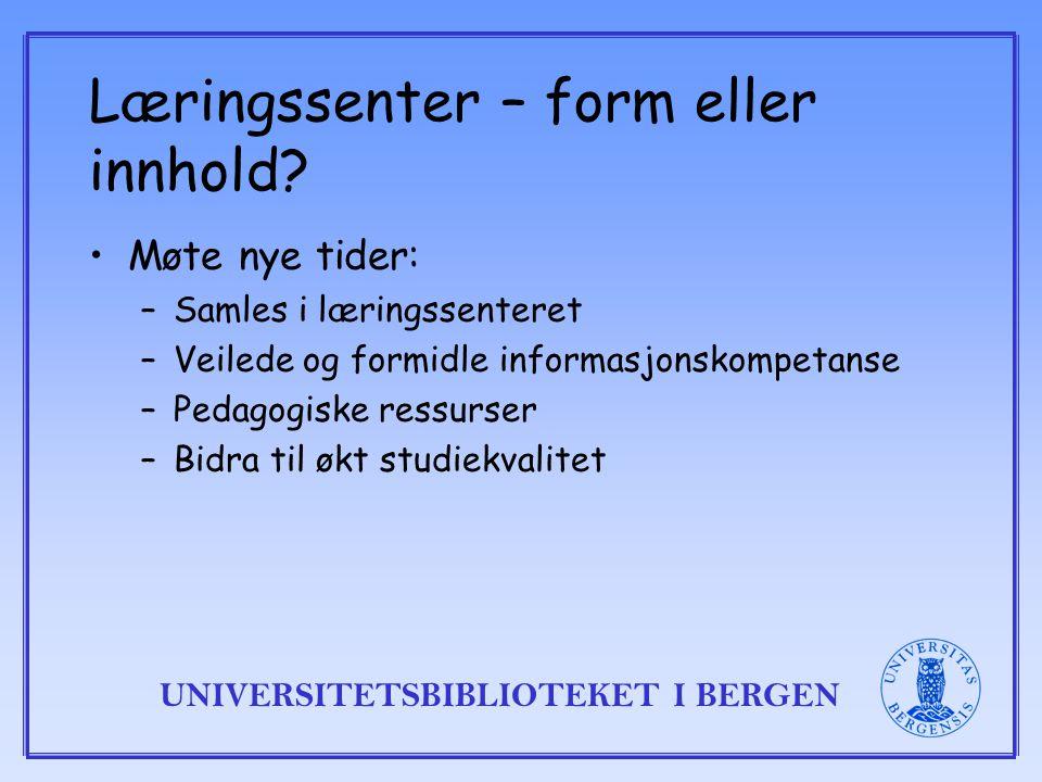 UNIVERSITETSBIBLIOTEKET I BERGEN Læringssenter – form eller innhold.
