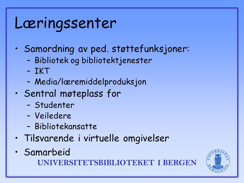 UNIVERSITETSBIBLIOTEKET I BERGEN Læringssenter Samordning av ped.