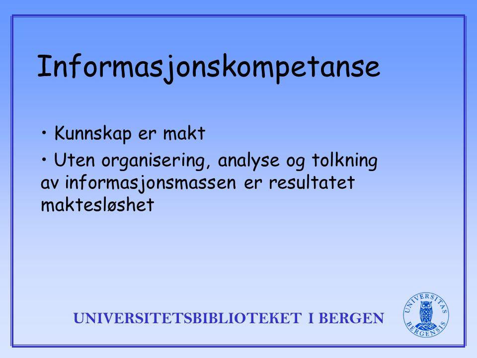 UNIVERSITETSBIBLIOTEKET I BERGEN Informasjonskompetanse Kunnskap er makt Uten organisering, analyse og tolkning av informasjonsmassen er resultatet maktesløshet