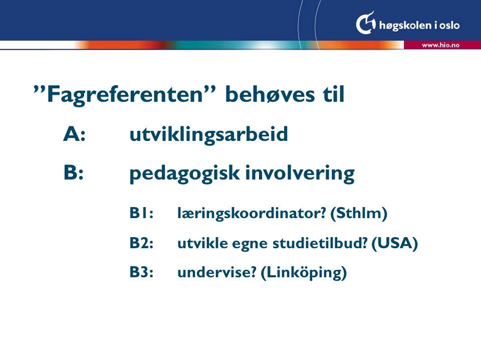 Fagreferenten behøves til A:utviklingsarbeid B:pedagogisk involvering B1:læringskoordinator.