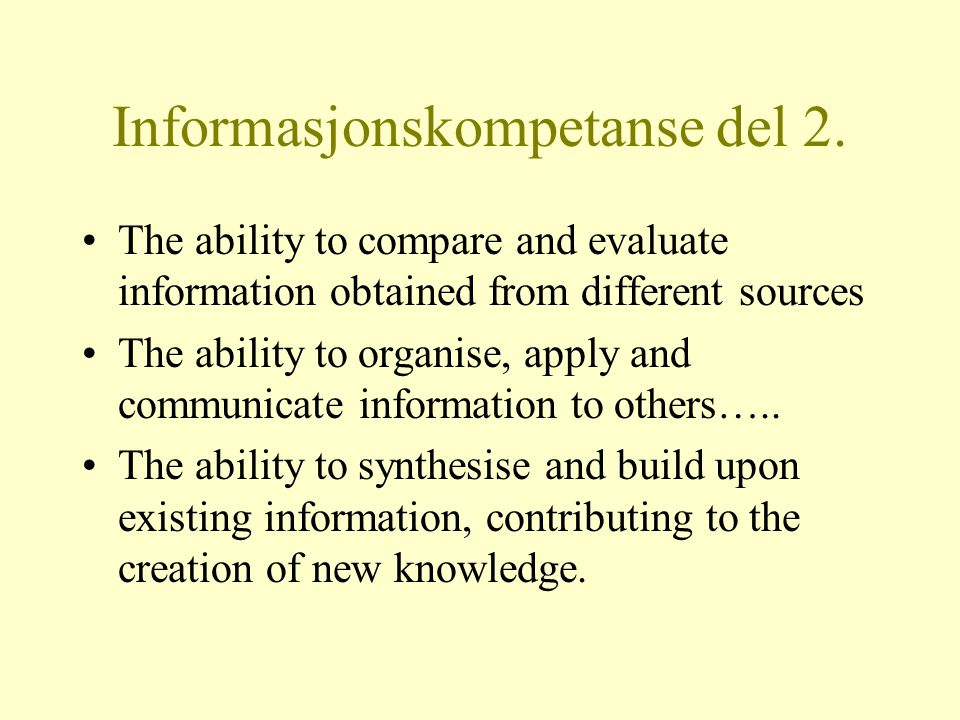 Informasjonskompetanse SCONUL prosjektet The ability to recognise a need for information The ability to distinguish ways in which the information 'gap