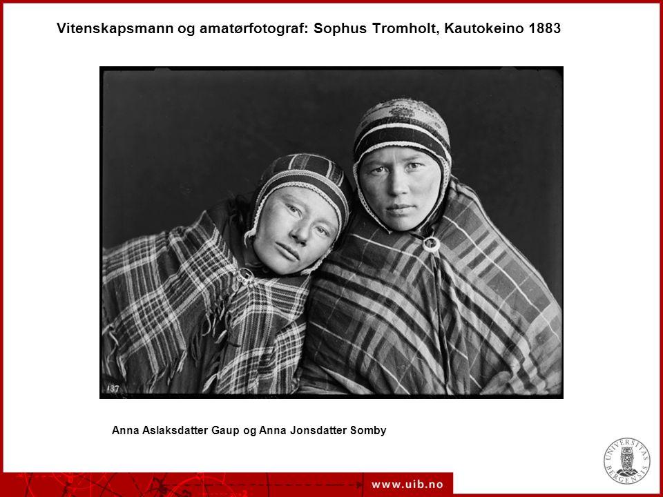 Vitenskapsmann og amatørfotograf: Sophus Tromholt, Kautokeino 1883 Anna Aslaksdatter Gaup og Anna Jonsdatter Somby