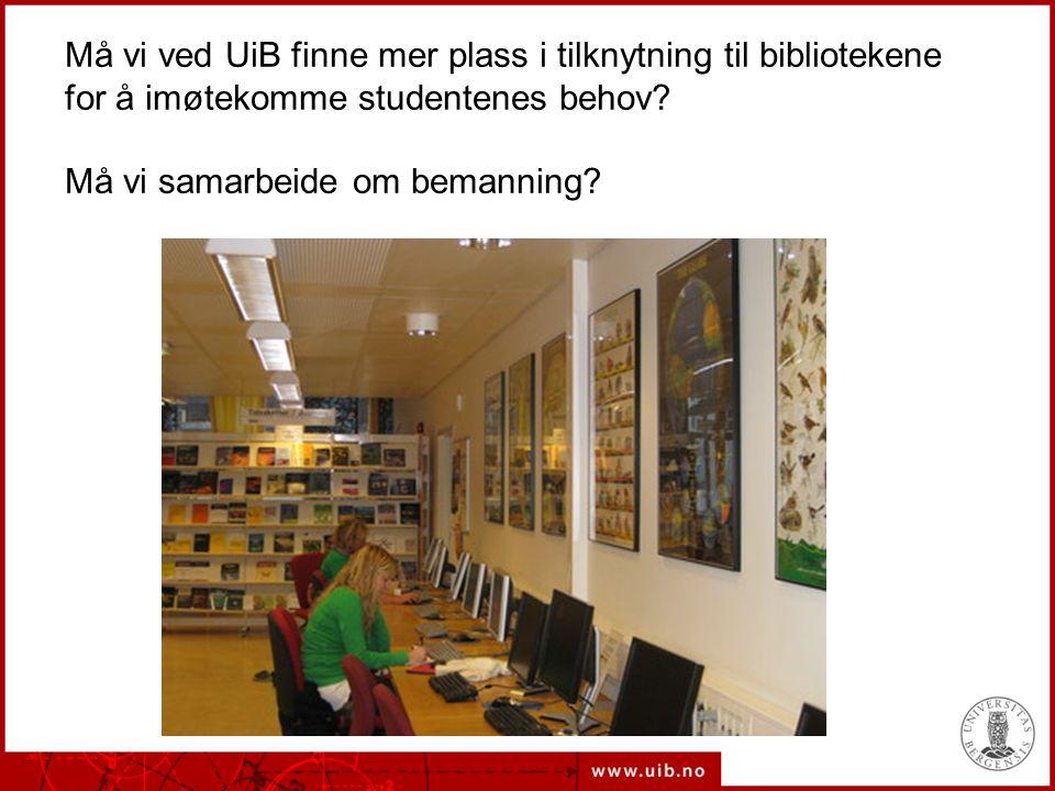 Må vi ved UiB finne mer plass i tilknytning til bibliotekene for å imøtekomme studentenes behov.