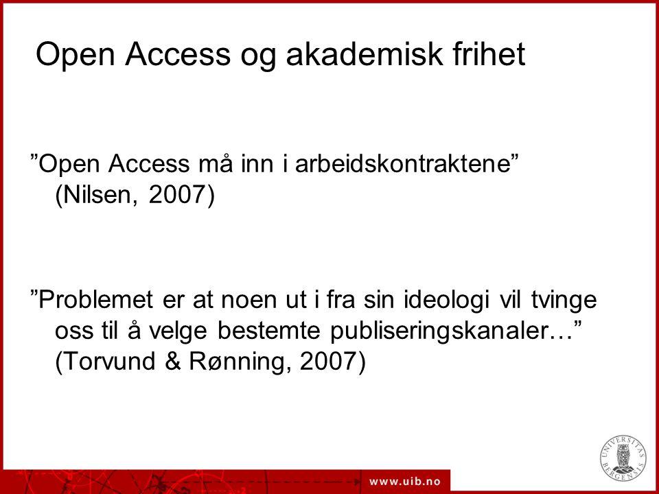 Open Access og akademisk frihet Open Access må inn i arbeidskontraktene (Nilsen, 2007) Problemet er at noen ut i fra sin ideologi vil tvinge oss til å velge bestemte publiseringskanaler… (Torvund & Rønning, 2007)