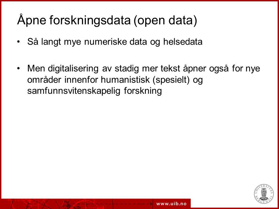 Åpne forskningsdata (open data) Så langt mye numeriske data og helsedata Men digitalisering av stadig mer tekst åpner også for nye områder innenfor humanistisk (spesielt) og samfunnsvitenskapelig forskning