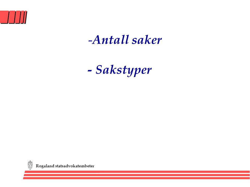 Rogaland statsadvokatembeter - Antall saker - Sakstyper