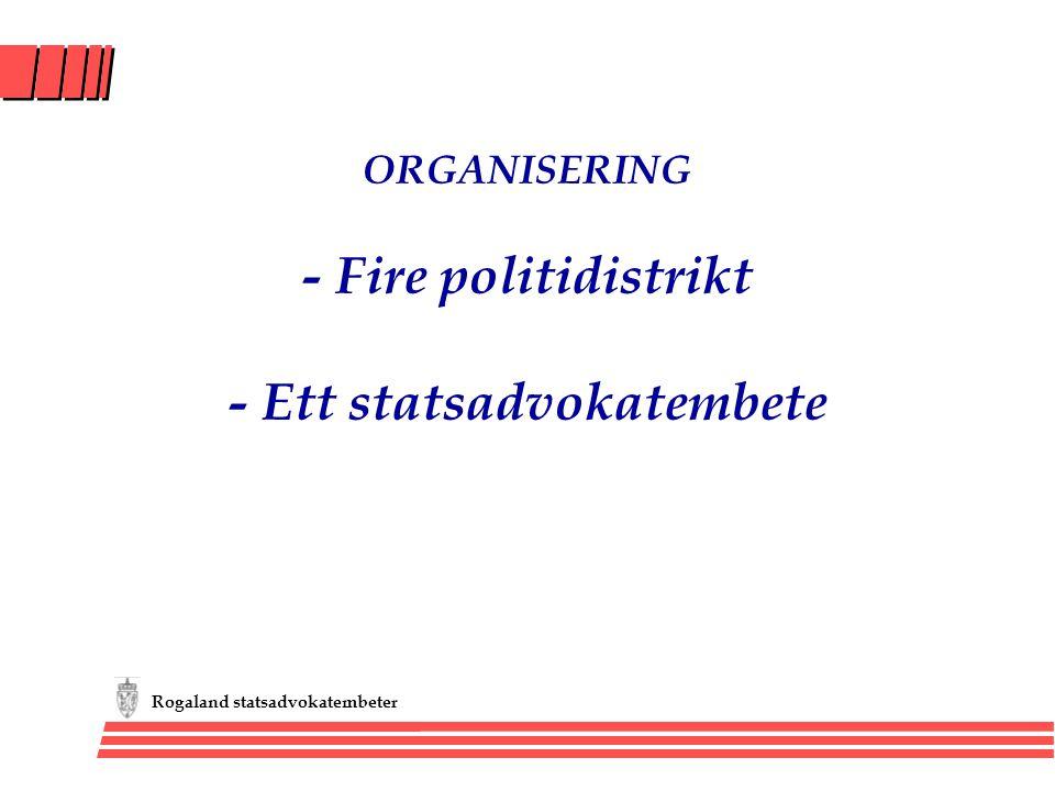 Rogaland statsadvokatembeter ORGANISERING - Fire politidistrikt - Ett statsadvokatembete