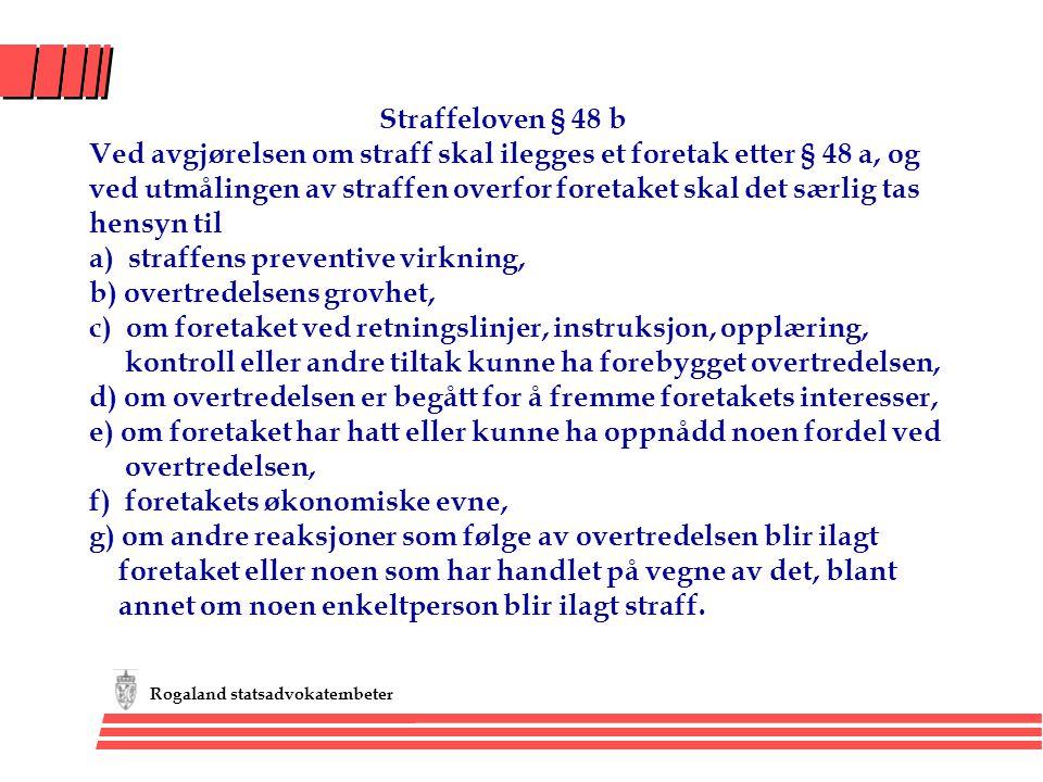 Rogaland statsadvokatembeter Straffeloven § 48 b Ved avgjørelsen om straff skal ilegges et foretak etter § 48 a, og ved utmålingen av straffen overfor