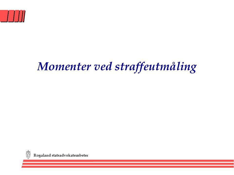 Rogaland statsadvokatembeter Momenter ved straffeutmåling