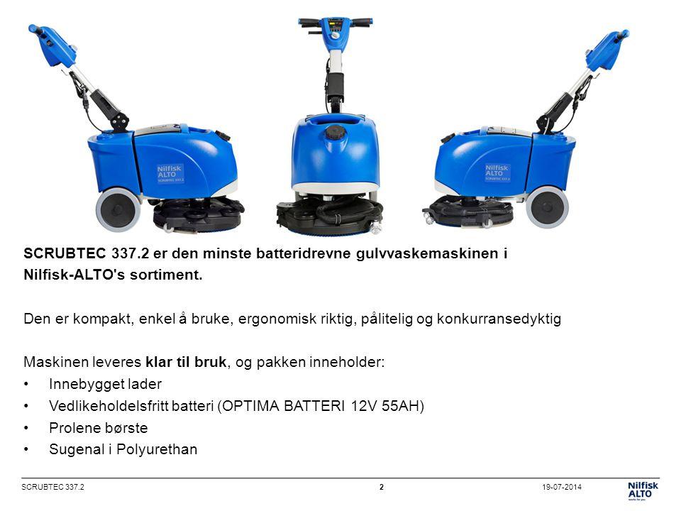 19-07-2014SCRUBTEC 337.22 SCRUBTEC 337.2 er den minste batteridrevne gulvvaskemaskinen i Nilfisk-ALTO s sortiment.