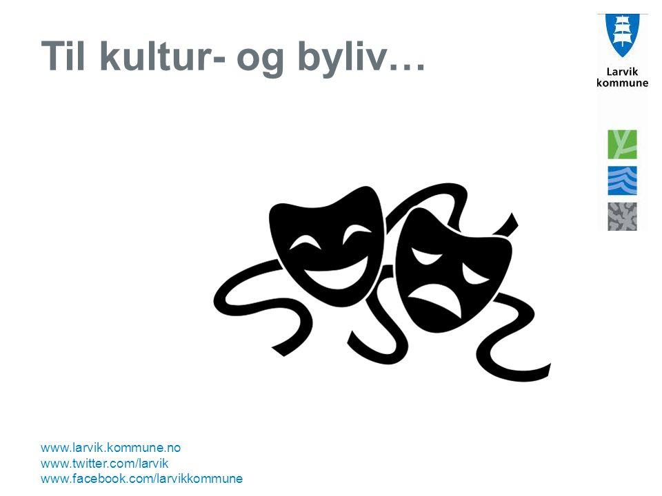 www.larvik.kommune.no www.twitter.com/larvik www.facebook.com/larvikkommune Til kultur- og byliv…