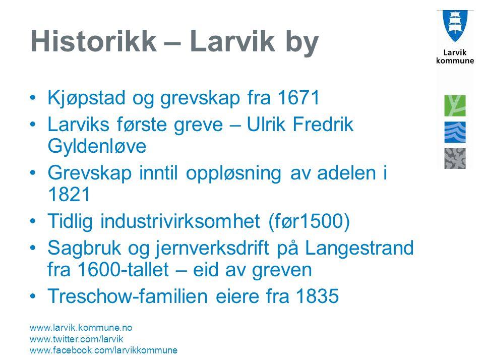 www.larvik.kommune.no www.twitter.com/larvik www.facebook.com/larvikkommune Historikk – Larvik by Kjøpstad og grevskap fra 1671 Larviks første greve –