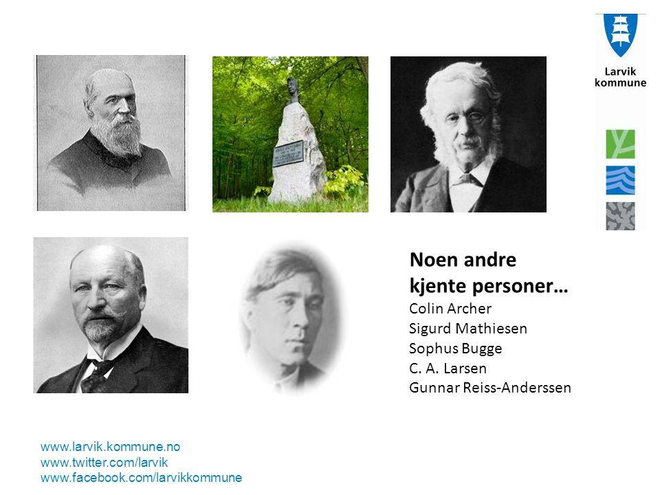 www.larvik.kommune.no www.twitter.com/larvik www.facebook.com/larvikkommune Noen andre kjente personer… Colin Archer Sigurd Mathiesen Sophus Bugge C.
