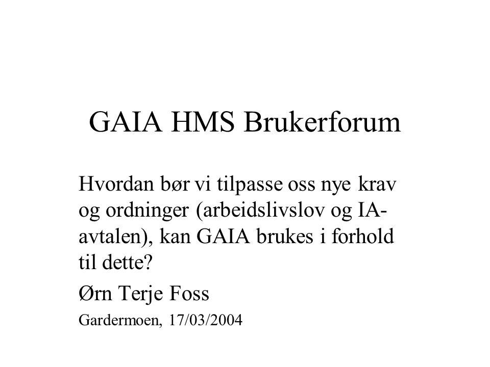 GAIA HMS Brukerforum Hvordan bør vi tilpasse oss nye krav og ordninger (arbeidslivslov og IA- avtalen), kan GAIA brukes i forhold til dette.