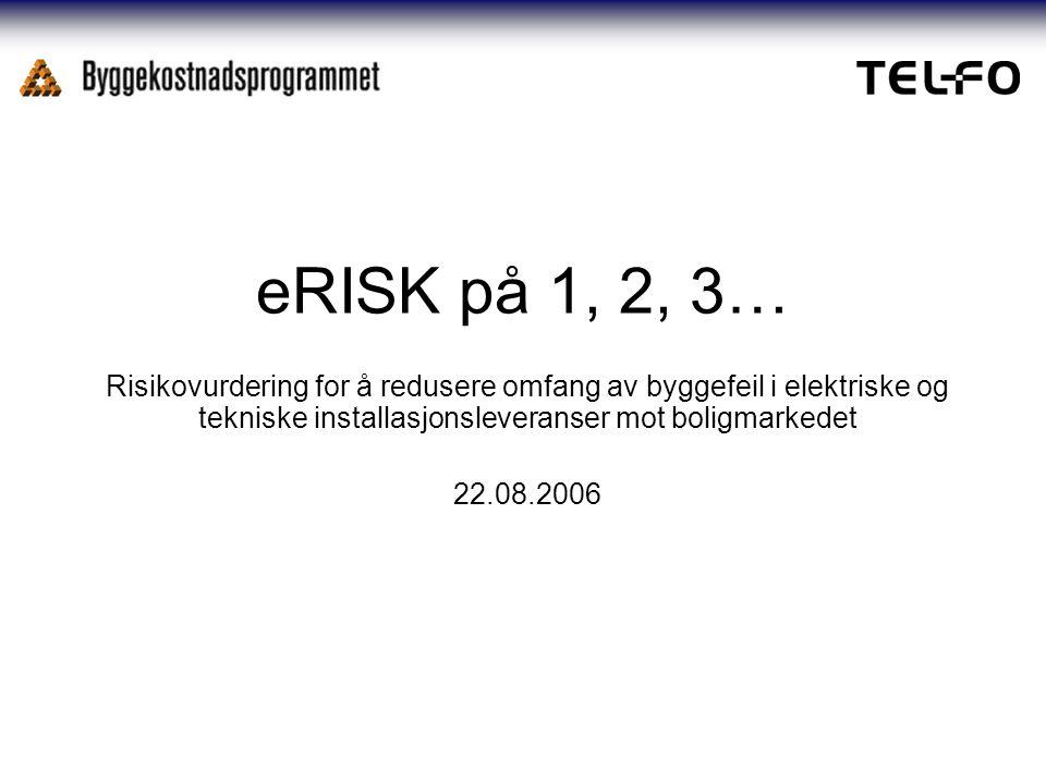 eRISK på 1, 2, 3… Risikovurdering for å redusere omfang av byggefeil i elektriske og tekniske installasjonsleveranser mot boligmarkedet 22.08.2006