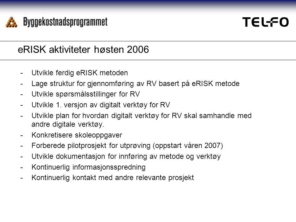 eRISK aktiviteter høsten 2006 -Utvikle ferdig eRISK metoden -Lage struktur for gjennomføring av RV basert på eRISK metode -Utvikle spørsmålsstillinger for RV -Utvikle 1.