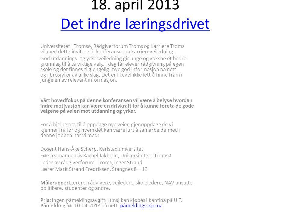 18. april 2013 Det indre læringsdrivet Det indre læringsdrivet Universitetet i Tromsø, Rådgiverforum Troms og Karriere Troms vil med dette invitere ti