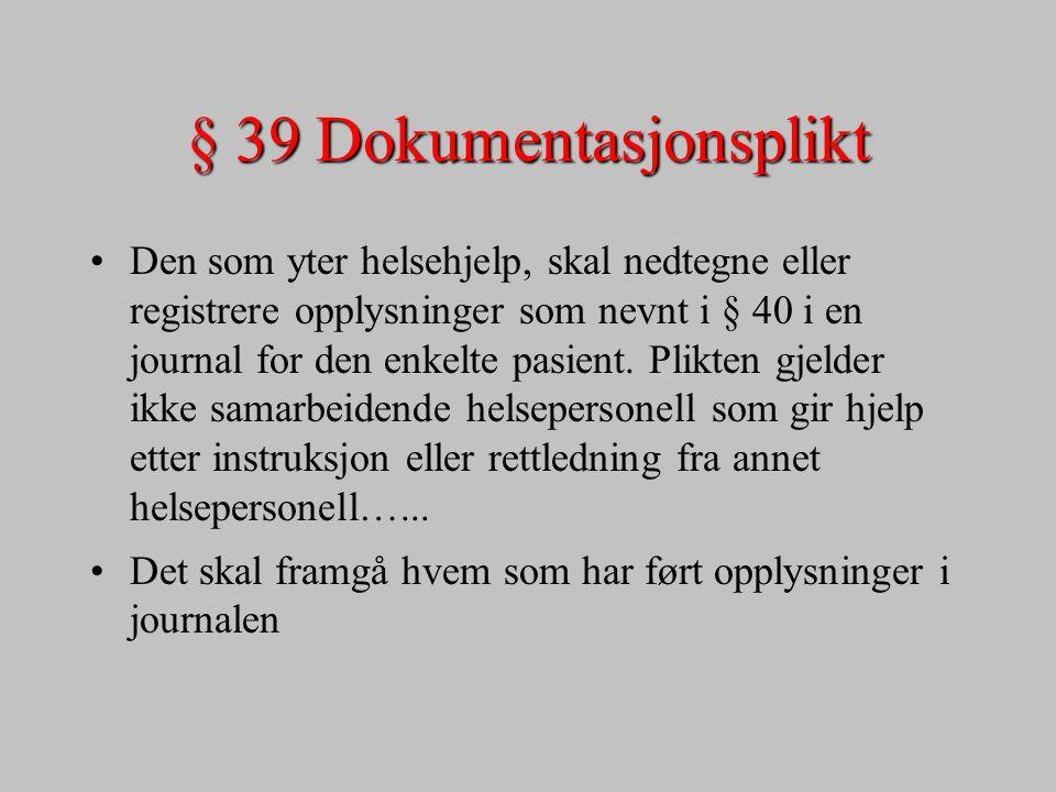 § 39 Dokumentasjonsplikt Den som yter helsehjelp, skal nedtegne eller registrere opplysninger som nevnt i § 40 i en journal for den enkelte pasient. P